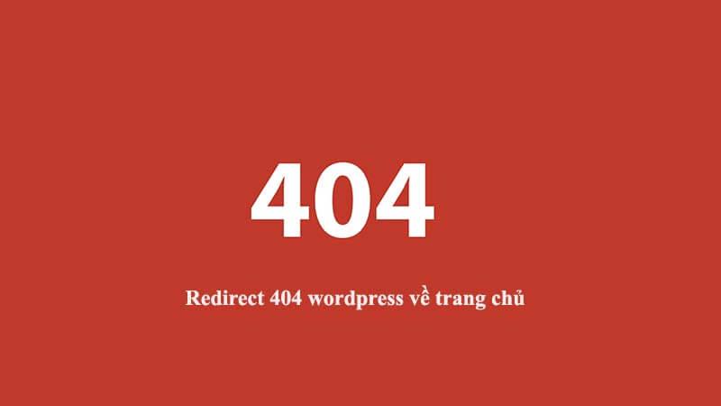 Hướng dẫn chuyển redirect 404 wordpress về trang chủ