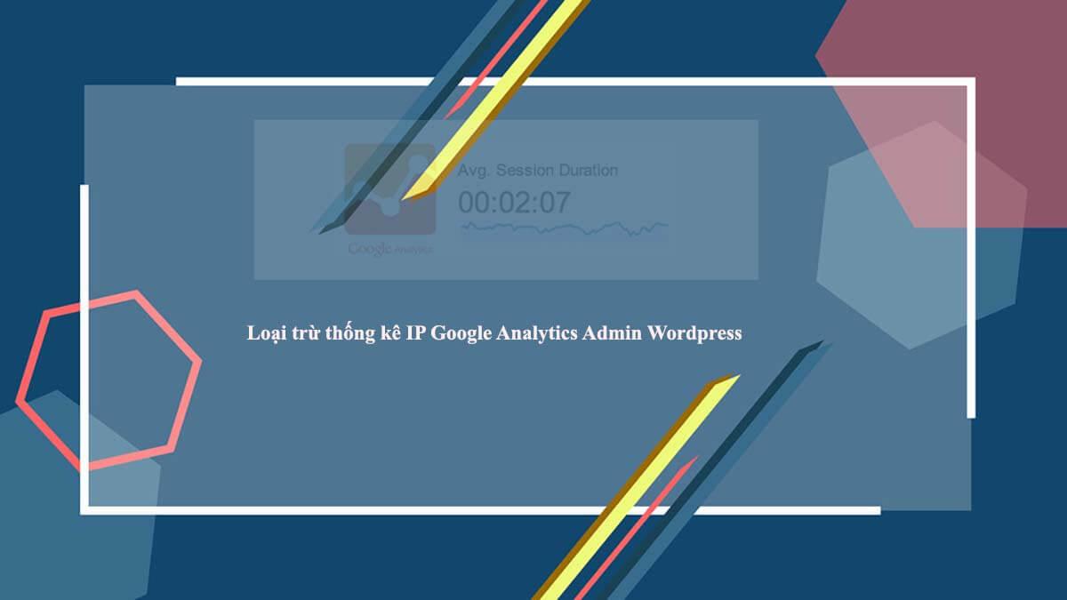 Loại trừ thống kê IP Google Analytics tất cả các Admin khi đăng nhập trang quản trị WordPress