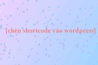 Cách chèn shortcode vào wordpress